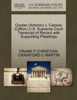 Gaytan (Antonio) V. Cassidy (Clifton) U.S. Supreme Court Transcript of Record with Supporting Pleadings - Christian, Frank P, and Martin, Crawford C