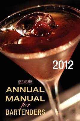 Gaz Regan's Annual Manual for Bartenders, 2012 - Regan, Gary
