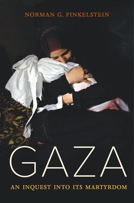 Gaza: An Inquest Into Its Martyrdom - Finkelstein, Norman