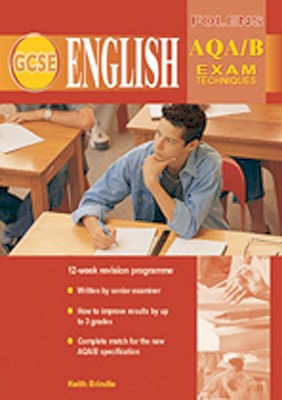 GCSE English: Exam Techniques AQA (Spec B) Student Book - Brindle, Keith, and Nield, John, and Thomas, Emma (Editor)