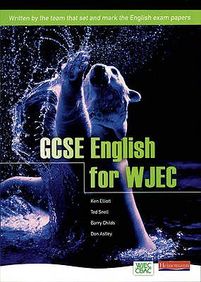 GCSE English for WJEC Student Book - Elliott, Ken, and Snell, Ted, and Childs, Barry