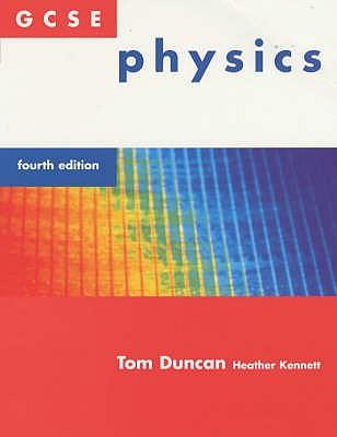 GCSE Physics - Duncan, Tom, and Kennett, Heather