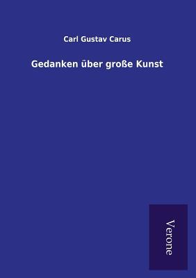 Gedanken Uber Grosse Kunst - Carus, Carl Gustav