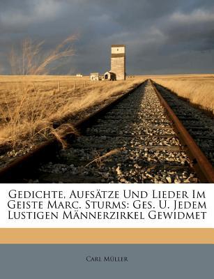 Gedichte, Aufsatze Und Lieder Im Geiste Marc. Sturms - M Ller, Carl, and Muller, Carl