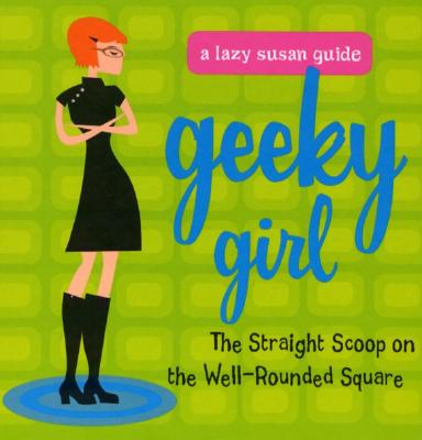 Geeky Girl: The Straight Scoop on the Well-Rounded Square - Meswani, Suji, and Carlin, Patricia