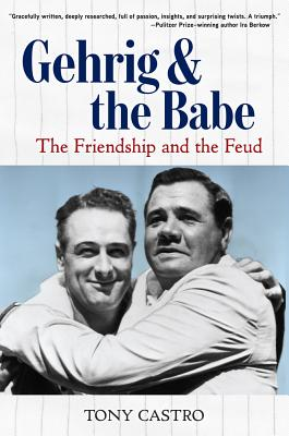 Gehrig and the Babe: The Friendship and the Feud - Castro, Tony