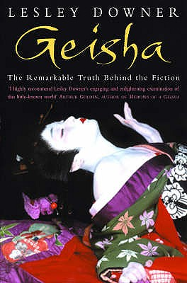 Geisha: The Secret History of a Vanishing World - Downer, Lesley