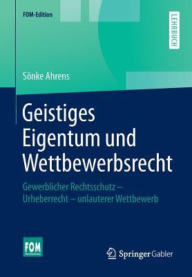 Geistiges Eigentum Und Wettbewerbsrecht: Gewerblicher Rechtsschutz Urheberrecht Unlauterer Wettbewerb - Ahrens, Sonke