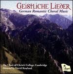 Geistliche Lieder: German Romantic Choral Music