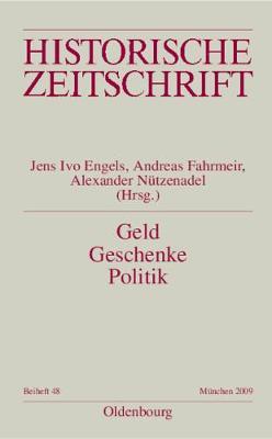 Geld - Geschenke - Politik: Korruption Im Neuzeitlichen Europa - Engels, Jens Ivo (Editor), and Fahrmeir, Andreas (Editor), and Nutzenadel, Alexander (Editor)