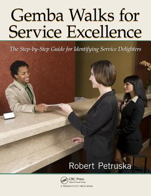 Gemba Walks for Service Excellence: The Step-by-Step Guide for Identifying Service Delighters - Petruska, Robert