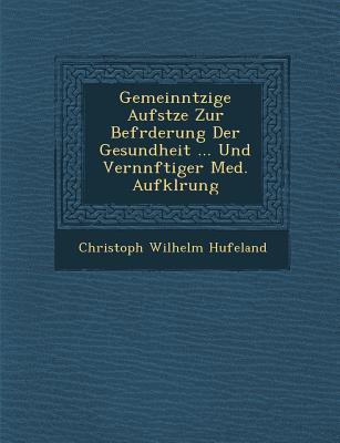 Gemeinn Tzige Aufs Tze Zur Bef Rderung Der Gesundheit ... Und Vern Nftiger Med. Aufkl Rung - Hufeland, Christoph Wilhelm