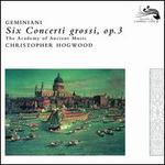 Geminiani: Six Concerti Grossi, Op. 3 - Jaap Schröder (violin); Academy of Ancient Music; Christopher Hogwood (conductor)