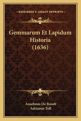 Gemmarum Et Lapidum Historia (1636) - Boodt, Anselmus De, and Toll, Adrianus