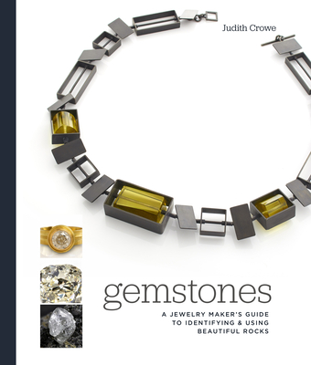 Gemstones: A Jewelry Maker's Guide to Identifying and Using Beautiful Rocks - Crowe, Judith