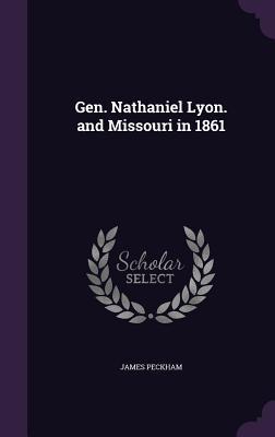 Gen. Nathaniel Lyon. and Missouri in 1861 - Peckham, James