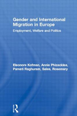 Gender and International Migration in Europe: Employment, Welfare and Politics - Kofman, Eleonore, and Phizacklea, Annie, and Raghuram, Parvati