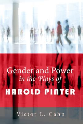Gender and Power in the Plays of Harold Pinter - Cahn, Victor L