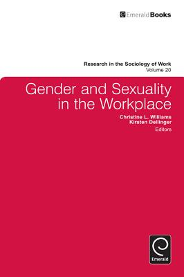 Gender and Sexuality in the Workplace - Williams, Christine (Editor), and Dellinger, Kirsten (Editor), and Keister, Lisa (Series edited by)