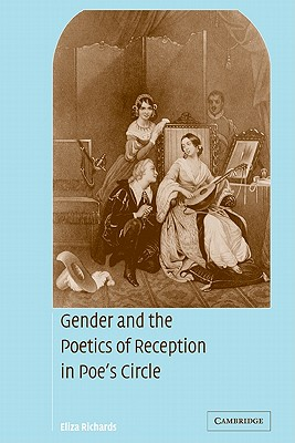 Gender and the Poetics of Reception in Poe's Circle - Richards, Eliza