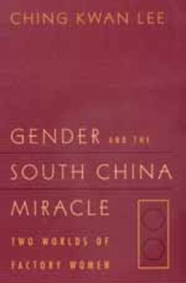 Gender and the South China Miracle - Lee, Ching Kwan