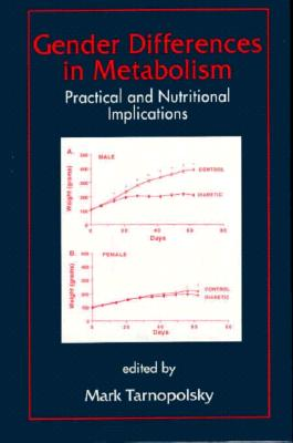 Gender Differences in Metabolism: Practical & Nutritional Implications - Tarnopolsky, Mark (Editor)