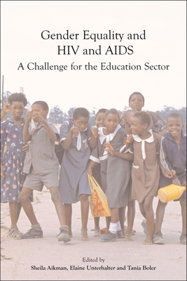 Gender Equality, HIV and AIDS: A Challenge for the Education Sector - Aikman, Sheila, Dr. (Editor), and Unterhalter, Elaine (Editor), and Boler, Tania (Editor)