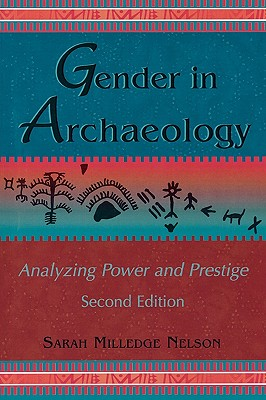 Gender in Archaeology: Analyzing Power and Prestige - Nelson, Sarah Milledge