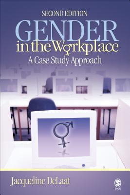 Gender in the Workplace: A Case Study Approach - Delaat, Jacqueline, Dr.