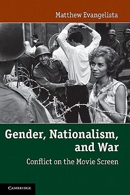 Gender, Nationalism, and War: Conflict on the Movie Screen - Evangelista, Matthew