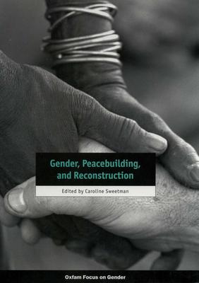 Gender, Peacebuilding, and Reconstruction - Sweetman, Caroline (Editor)