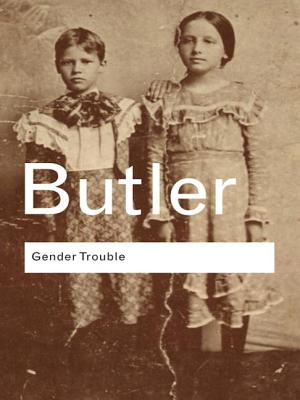 Gender Trouble: Feminism and the Subversion of Identity - Butler, Judith