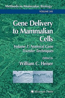 Gene Delivery to Mammalian Cells: Volume 1: Nonviral Gene Transfer Techniques - Heiser, William C (Editor)