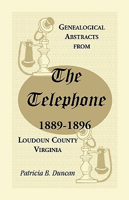 Genealogical Abstracts from the Telephone, 1889-1896, Loudoun County, Virginia - Duncan, Patricia B