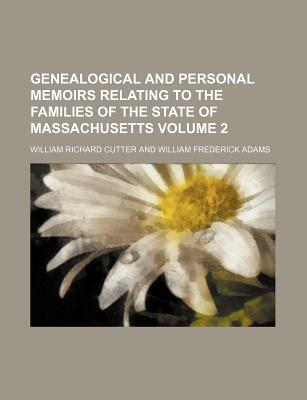 Genealogical and Personal Memoirs Relating to the Families of the State of Massachusetts Volume 2 - Cutter, William Richard