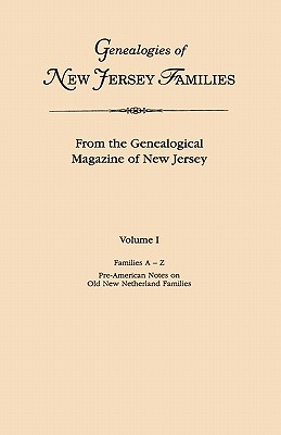 Genealogies of New Jersey Families. from the Genealogical Magazine of New Jersey. Volume I, Families A-Z, and Pre-American Notes on Old New Netherland Families. Indexed. - New Jersey