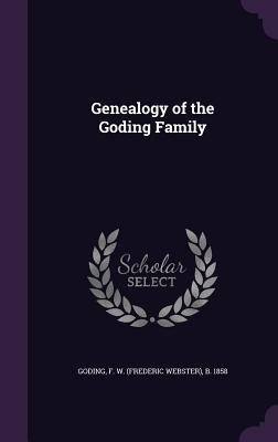Genealogy of the Goding Family - Goding, F W B 1858