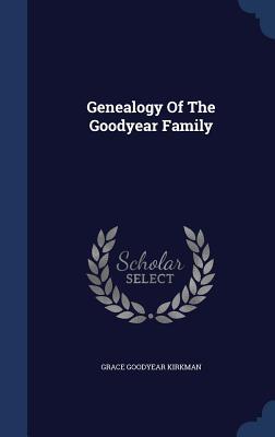Genealogy of the Goodyear Family - Kirkman, Grace Goodyear