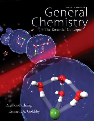 General Chemistry: The Essential Concepts - Chang, Raymond, Dr., and Goldsby, Kenneth, Professor