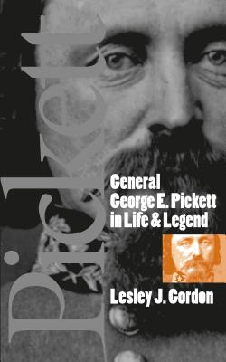 General George E. Pickett in Life and Legend - Gordon, Lesley J