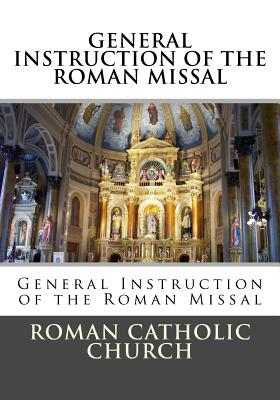 General Instruction of the Roman Missal (G.I.R.M.) - Church, Roman Catholic