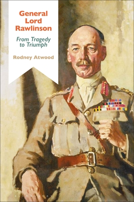 General Lord Rawlinson: From Tragedy to Triumph - Atwood, Rodney, and Black, Jeremy (Editor)