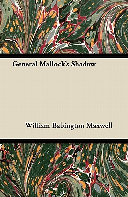 General Mallock's Shadow - Maxwell, William Babington