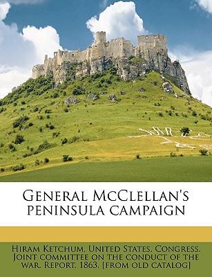 General McClellan's Peninsula Campaign - Ketchum, Hiram