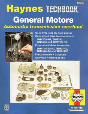 General Motors Automatic Transmission Overhaul: Models Covered, Thm200-4r, Thm350, Thm400 and Thm700-R4 - Rear W - Haynes, John
