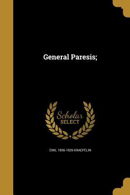 General Paresis; - Kraepelin, Emil 1856-1926