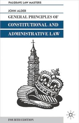 General Principles of Constitutional and Administrative Law - Alder, John