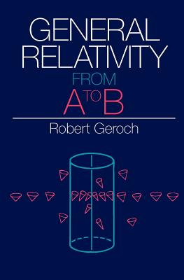 General Relativity from A to B - Geroch, Robert