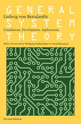 General System Theory: Foundations, Development, Applications - Von Bertalanffy, Ludwig