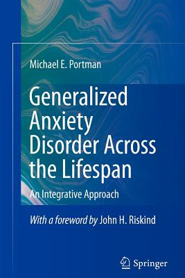 Generalized Anxiety Disorder Across the Lifespan: An Integrative Approach - Portman, Michael E